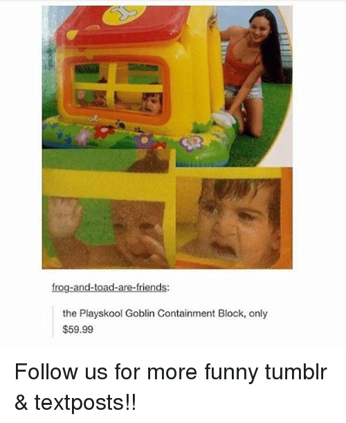 Toade: frog-and-toad-are-friends:  the Playskool Goblin Containment Block, only  $59.99 Follow us for more funny tumblr & textposts!!