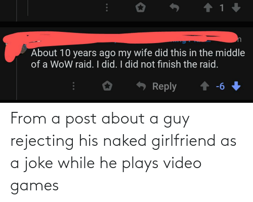 Naked: From a post about a guy rejecting his naked girlfriend as a joke while he plays video games