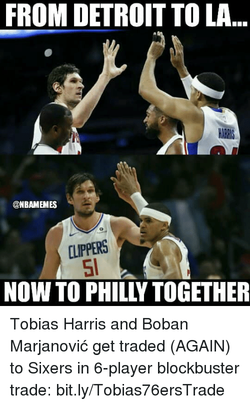 philly: FROM DETROIT TO LA  ONBAMEMES  CLIPPERS  NOW TO PHILLY TOGETHER Tobias Harris and Boban Marjanović get traded (AGAIN) to Sixers in 6-player blockbuster trade: bit.ly/Tobias76ersTrade