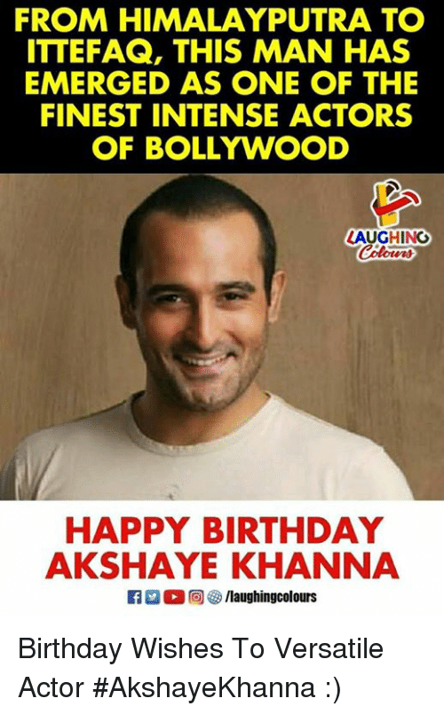 Bollywood: FROM HIMALAYPUTRA TO  ITTEFAQ, THIS MAN HAS  EMERGED AS ONE OF THE  FINEST INTENSE ACTORS  OF BOLLYWOOD  LAUGHING  HAPPY BIRTHDAY  AKSHAYE KHANNA Birthday Wishes To Versatile Actor  #AkshayeKhanna  :)