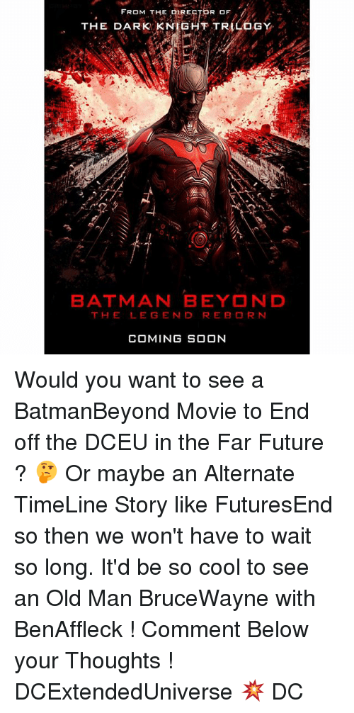 Batmane: FROM THE DIRECTOR OF  THE DARK  TRILOGY  BATMAN BEYOND  TH  LE GEN D RE B DR N  COMING SOON Would you want to see a BatmanBeyond Movie to End off the DCEU in the Far Future ? 🤔 Or maybe an Alternate TimeLine Story like FuturesEnd so then we won't have to wait so long. It'd be so cool to see an Old Man BruceWayne with BenAffleck ! Comment Below your Thoughts ! DCExtendedUniverse 💥 DC