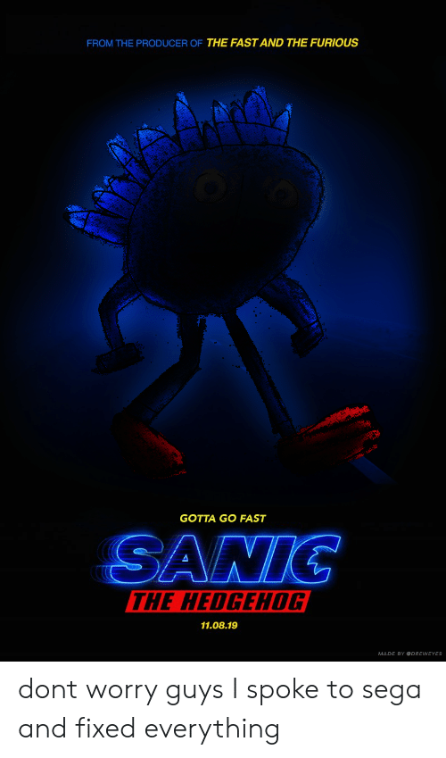 sega: FROM THE PRODUCER OF THE FAST AND THE FURIOUS  GOTTA GO FAST  ANTG  THE HEDGEHOG  11.08.19  MADE BY DREWEYES dont worry guys I spoke to sega and fixed everything