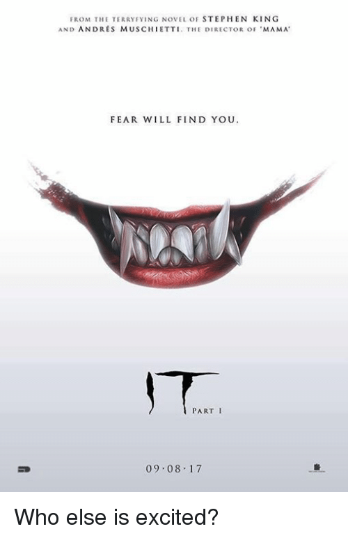 Terries: FROM THE TERRY FYING NOVEL OF  STEPHEN KING  AND ANDRES MUSCHIETTI. THE DIRECTOR oF 'MAMA  FEAR WILL FIND YOU  PART I  09.08.17 Who else is excited?