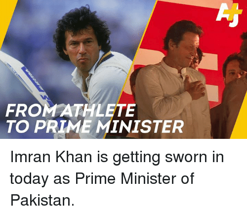 Memes, Pakistan, and Today: FROMATHLETE  TO PRIME MINISTER Imran Khan is getting sworn in today as Prime Minister of Pakistan.