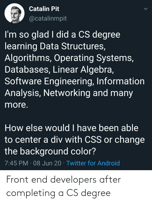 end: Front end developers after completing a CS degree