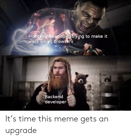 Upgrade: Frontend developertrying to make it  work on all browsers  Backend  developer It's time this meme gets an upgrade
