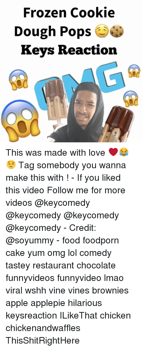 Lol Comedy: Frozen Cookie  Dough Pops  e  Keys Reaction This was made with love ❤️😂🤤 Tag somebody you wanna make this with ! - If you liked this video Follow me for more videos @keycomedy @keycomedy @keycomedy @keycomedy - Credit: @soyummy - food foodporn cake yum omg lol comedy tastey restaurant chocolate funnyvideos funnyvideo lmao viral wshh vine vines brownies apple applepie hilarious keysreaction ILikeThat chicken chickenandwaffles ThisShitRightHere