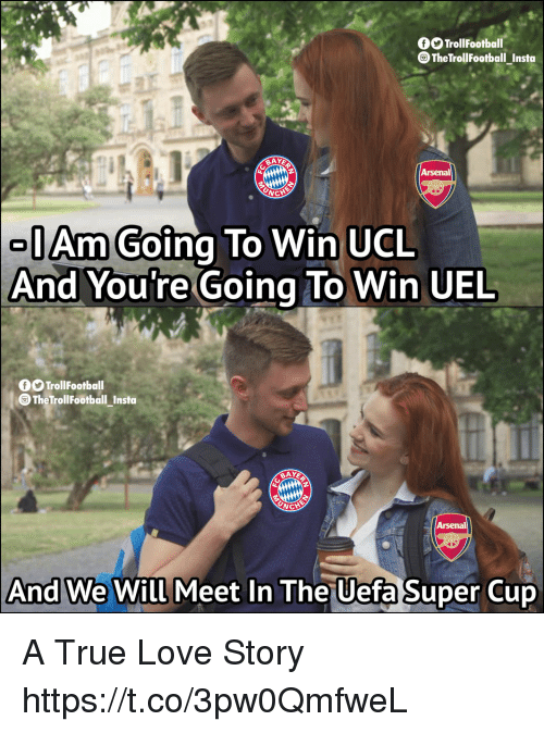Arsenal, Love, and Memes: fTrollFootball  TheTrollFootball_Insto  Arsenal  Am Going To Win UCL  And You're Going To Win UEL  TrollFootball  The TrollFootball_Insto  Arsenal  And We Will Meet In The Uefa Super Cup A True Love Story https://t.co/3pw0QmfweL