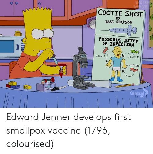 Bart Simpson: FU  olo  COOTIE SHOT  By  BART SIMPSON  POSSISLE SITES  OF INFECTION  GOOTIE  CooTIE  Global  HD Edward Jenner develops first smallpox vaccine (1796, colourised)