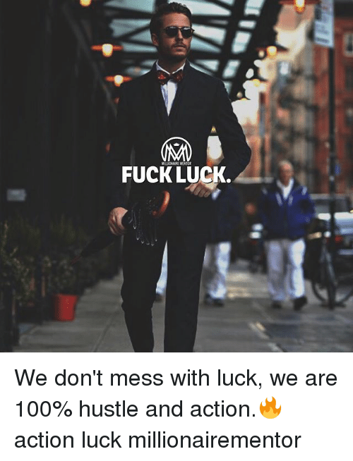 Anaconda, Memes, and Fuck: FUCK LUCK. We don't mess with luck, we are 100% hustle and action.🔥 action luck millionairementor
