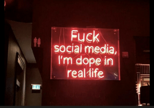 Dope, Social Media, and Fuck: Fuck  social media,  I'm dope irn  realdife