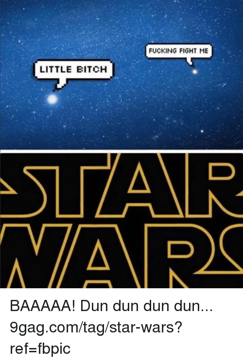 9gag, Bitch, and Dank: FUCKING FIGHT ME  LITTLE BITCH  STAR BAAAAA! Dun dun dun dun... 9gag.com/tag/star-wars?ref=fbpic