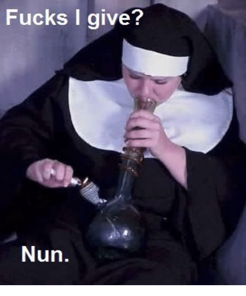 Nun, Fucks, and Fucks I Give: Fucks I give?  Nun.