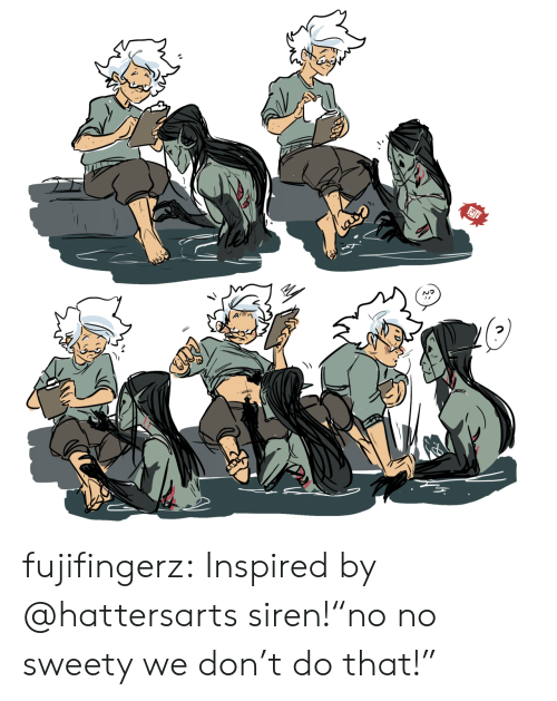 "Tumblr, Blog, and Com: fujifingerz:  Inspired by @hattersarts siren!""no no sweety we don't do that!"""