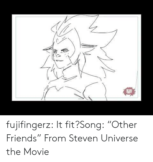 "Friends, Tumblr, and Blog: fujifingerz:  It fit?Song: ""Other Friends"" From Steven Universe the Movie"
