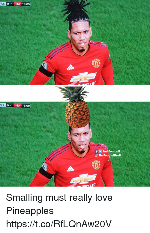 Football, Love, and Memes: FUL  0-1 MU 18:09   FUL  0-1 MU 18:09  f y Trol!Football  TheFootballTroll Smalling must really love Pineapples https://t.co/RfLQnAw20V