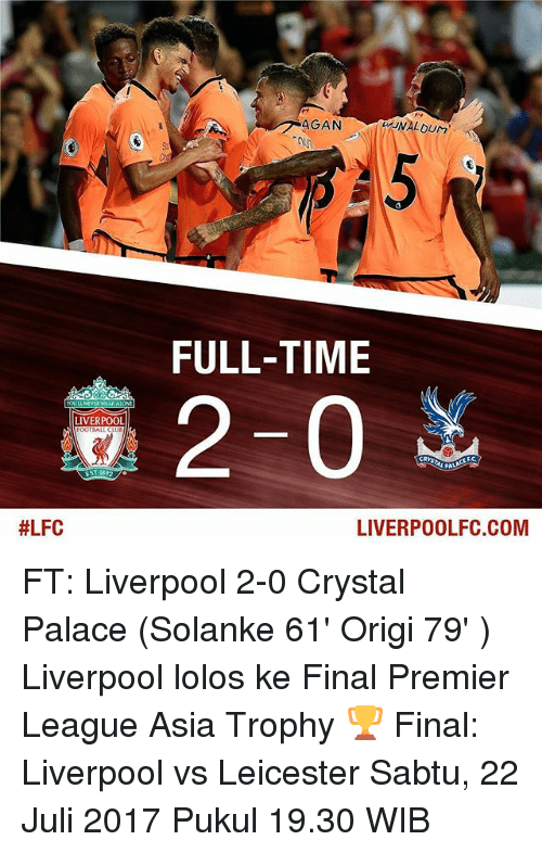crystal palace: FULL-TIME  2-0  LIVERPOOL  TBALL  #LFC  LIVERPOOLFC.COM FT: Liverpool 2-0 Crystal Palace (Solanke 61' Origi 79' ) Liverpool lolos ke Final Premier League Asia Trophy 🏆 Final: Liverpool vs Leicester Sabtu, 22 Juli 2017 Pukul 19.30 WIB