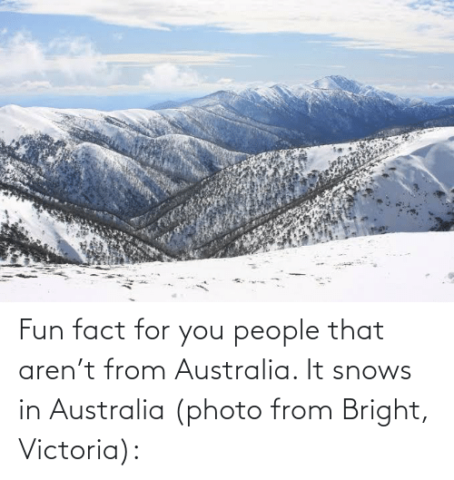 victoria: Fun fact for you people that aren't from Australia. It snows in Australia (photo from Bright, Victoria):