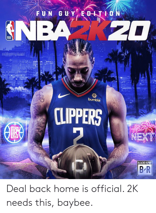 Back Home: FUN GUY EDITION  NBA K20  bumble  CLIPPERS  NEXT  BLEACHER REPORT  B R Deal back home is official. 2K needs this, baybee.