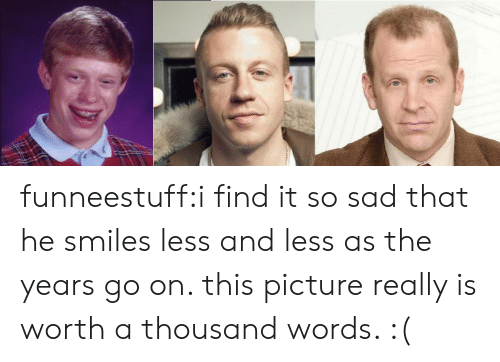 He Smiles: funneestuff:i find it so sad that he smiles less and less as the years go on. this picture really is worth a thousand words. :(