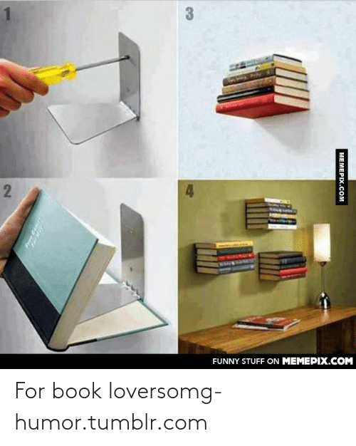 Book Lovers: FUNNY STUFF ON MEMEPIX.COM  MEMEPIX.COM For book loversomg-humor.tumblr.com