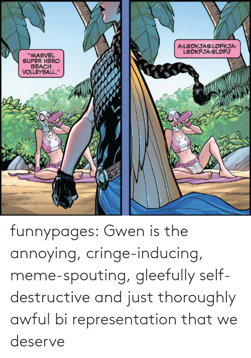 cringe: funnypages:  Gwen is the annoying, cringe-inducing, meme-spouting, gleefully self-destructive and just thoroughly awful bi representation that we deserve