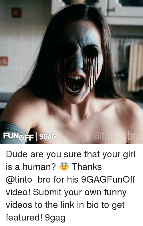 9gag, Dude, and Funny: FUNOFF 9GAG Dude are you sure that your girl is a human? 😨 Thanks @tinto_bro for his 9GAGFunOff video! Submit your own funny videos to the link in bio to get featured! 9gag
