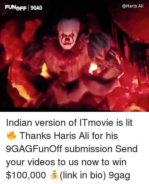 linked in: FUNoFF 9GAG  @Haris Ai Indian version of ITmovie is lit 🔥 Thanks Haris Ali for his 9GAGFunOff submission Send your videos to us now to win $100,000 💰(link in bio) 9gag