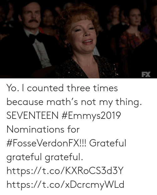 seventeen: FX Yo.  I counted three times because math's not my thing. SEVENTEEN #Emmys2019 Nominations for #FosseVerdonFX!!! Grateful grateful grateful. https://t.co/KXRoCS3d3Y https://t.co/xDcrcmyWLd