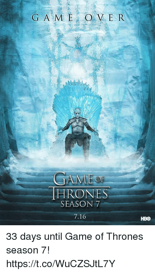 Game of Thrones, Hbo, and Game: G A M E OVER  GAME  THRONES  SEASON 7  7.16  HBO 33 days until Game of Thrones season 7! https://t.co/WuCZSJtL7Y