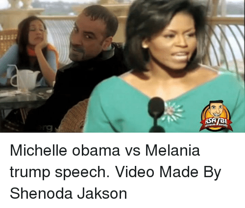 Trump Speech: g  arcasm-society Michelle obama vs Melania trump speech. Video Made By Shenoda Jakson