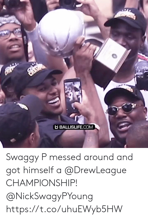 Swaggy P: G BALLISLIFE.COM Swaggy P messed around and got himself a @DrewLeague CHAMPIONSHIP! @NickSwagyPYoung https://t.co/uhuEWyb5HW