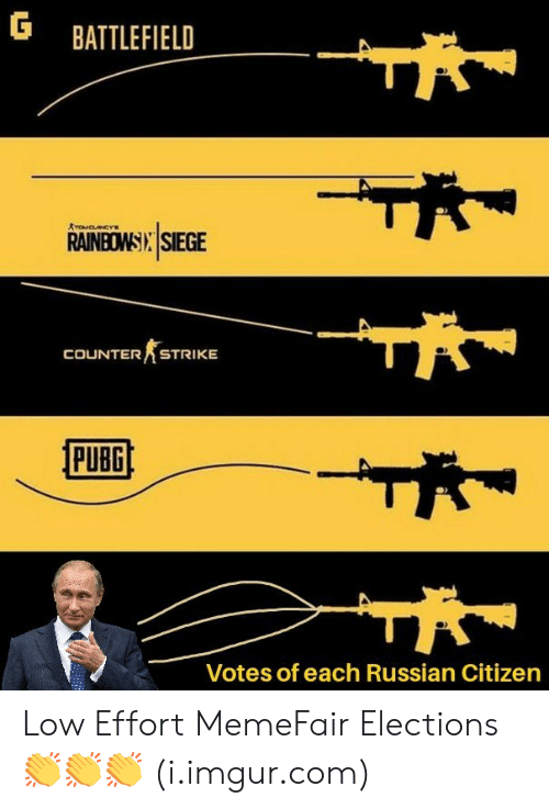 counter strike: G BATTLEFIELD  RAINBOWSI SIEGE  COUNTER STRIKE  PUBG  Votes of each Russian Citizen Low Effort MemeFair Elections 👏👏👏 (i.imgur.com)