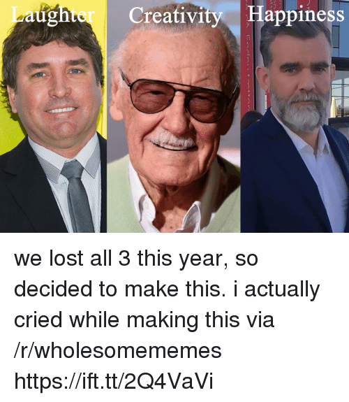 Lost, Happiness, and Via: g Creativity  Happiness we lost all 3 this year, so decided to make this. i actually cried while making this via /r/wholesomememes https://ift.tt/2Q4VaVi