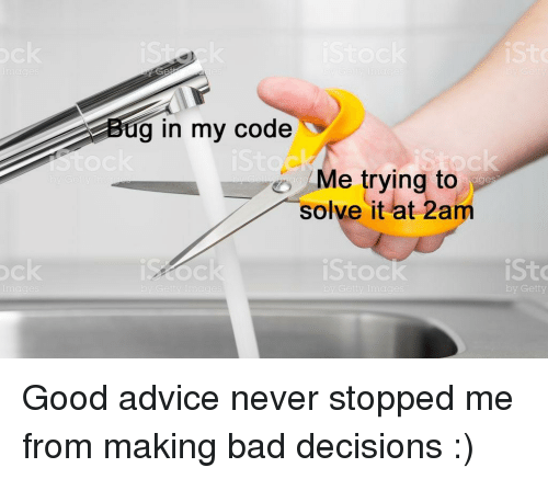 Bad Decisions: g in my code  Me trying to  arge  solve it at 2am  Sto  Sto  Getty Good advice never stopped me from making bad decisions :)⠀