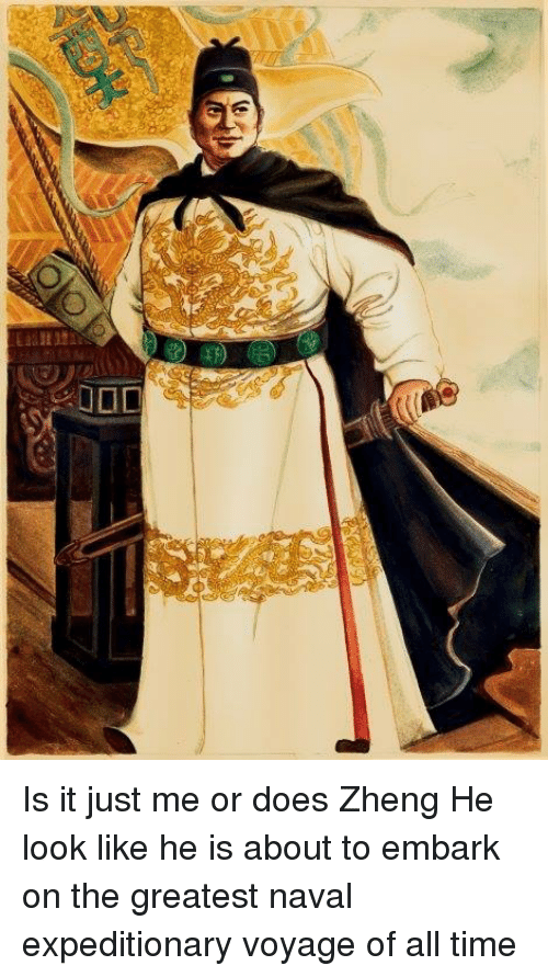 Campestral Chinese: G Is it just me or does Zheng He look like he is about to embark on the greatest naval expeditionary voyage of all time