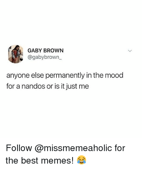 Gaby: GABY BROWN  @gabybrown_  anyone else permanently in the mood  for a nandos or is it just me Follow @missmemeaholic for the best memes! 😂