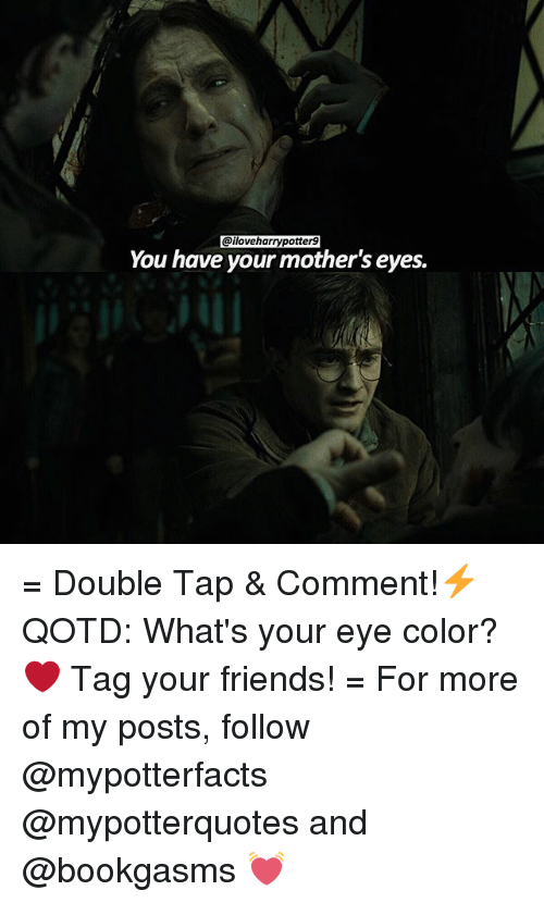 eyes color: Gailoveharrypotter9  You have your mother's eyes. = Double Tap & Comment!⚡️ QOTD: What's your eye color?❤️ Tag your friends! = For more of my posts, follow @mypotterfacts @mypotterquotes and @bookgasms 💓