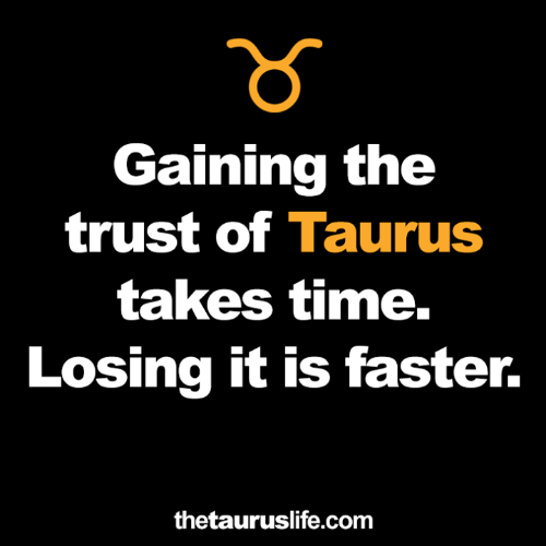 Taurus, Time, and Com: Gaining the  trust of Taurus  takes time.  Losing it is faster.  thetauruslife.com
