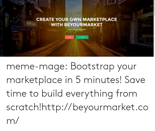 bootstrap: Galerie  des dunes  RAstaurant  CREATE YOUR OWN MARKETPLACE  Le2 Mau  WITH BEYOURMARKET  ORPTOIN  beta v1.0 is released.  DEMO  GET STARTED  soldes  blanc du Nl meme-mage:  Bootstrap your marketplace in 5 minutes! Save time to build everything from scratch!http://beyourmarket.com/