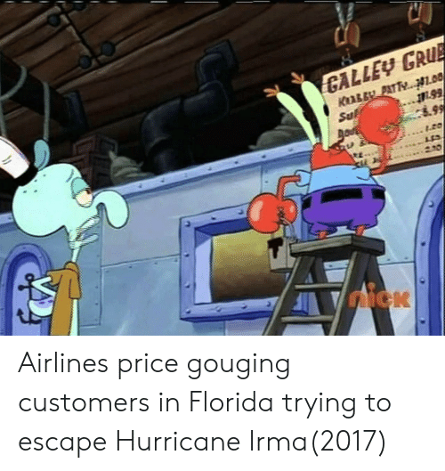 Price Gouging: GALLEY GRUE Airlines price gouging customers in Florida trying to escape Hurricane Irma(2017)