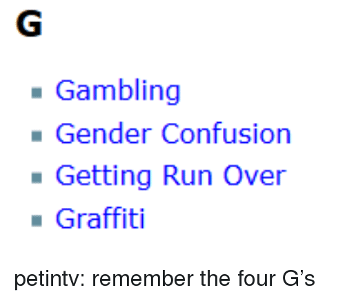 Graffiti, Run, and Target: Gambling  Gender Confusion  Getting Run Over  Graffiti petintv:  remember the four G's