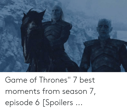 "7 Episode 6: Game of Thrones"" 7 best moments from season 7, episode 6 [Spoilers ..."