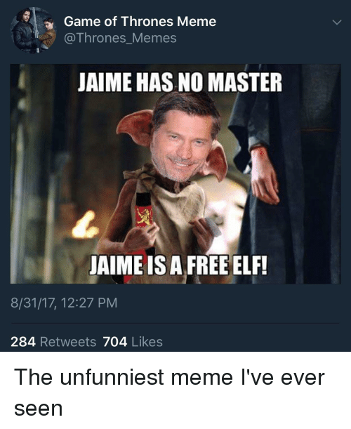 game of thrones meme: Game of Thrones Meme  @Thrones_Memes  JAIME HAS NO MASTER  JAIME IS A FREE ELF!  8/31/17, 12:27 PM  284 Retweets 704 Likes