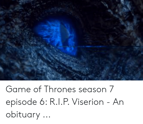 7 Episode 6: Game of Thrones season 7 episode 6: R.I.P. Viserion - An obituary ...