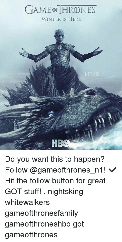 winter is here: GAME OF  WINTER IS HERE  NE  HB Do you want this to happen? . Follow @gameofthrones_n1! ✔ Hit the follow button for great GOT stuff! . nightsking whitewalkers gameofthronesfamily gameofthroneshbo got gameofthrones