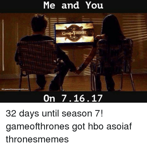 game thrones: game otthronesnotoftieiat  Me and You  GAME THRONES  On 7.16.17 32 days until season 7! gameofthrones got hbo asoiaf thronesmemes