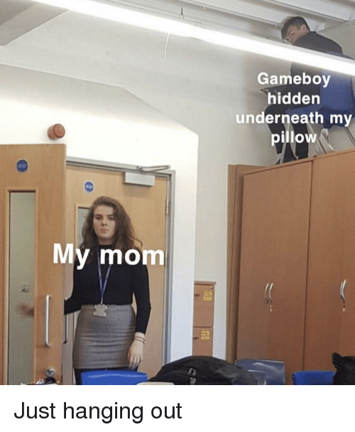 My Pillow, Mom, and Hidden: Gameboy  hidden  underneath my  pillow  y mom Just hanging out