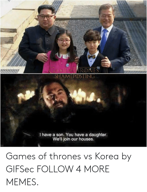 games of thrones: GAMEIRONES  SHAMEPOSTING  I have a son. You have a daughter.  We'll join our houses Games of thrones vs Korea by GIFSec FOLLOW 4 MORE MEMES.