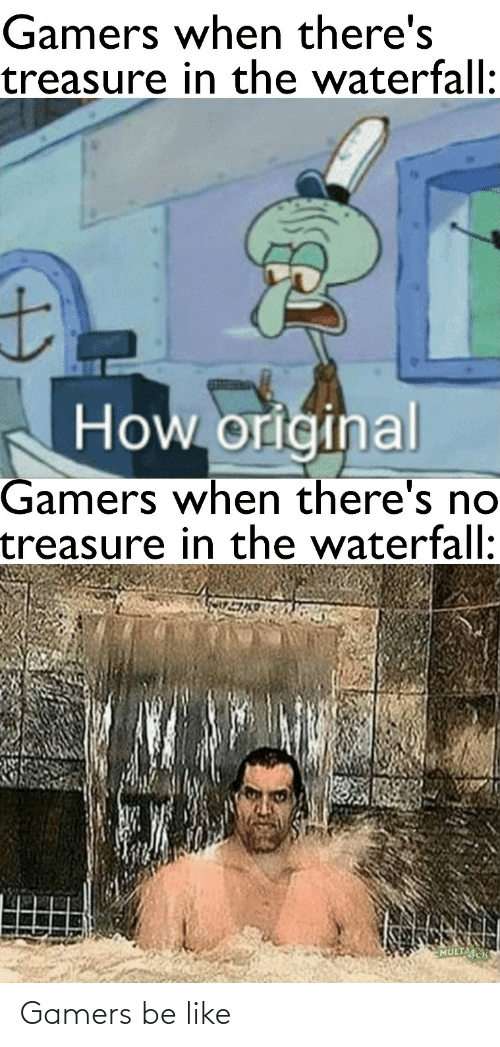 gamers: Gamers be like